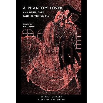 A Phantom Lover - and Other Dark Tales by Vernon Lee by V. Lee - 97807