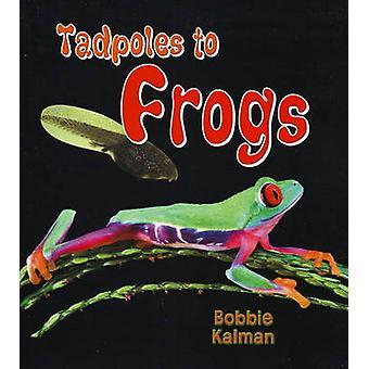 Tadpoles to Frogs by Bobbie Kalman - 9780778739753 Book