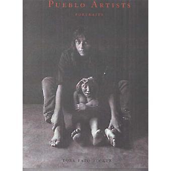 Pueblo Artists - Portraits by Toba Pato Tucker - 9780890133637 Book