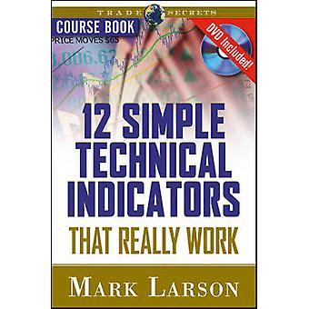 12 Simple Technical Indicators - that Really Work by Mark L. Larson -