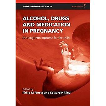 Alcohol - Drugs and Medication in Pregnancy - The Long Term Outcome fo