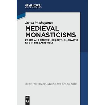 Medieval Monasticisms - Forms and Experiences of the Monastic Life in