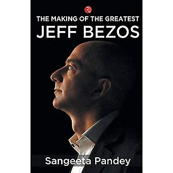 The Making of the Greatest - Jeff Bezos by Sangeeta Pandey - 978935333