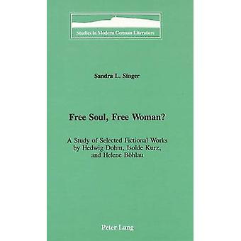 Free Soul - Free Woman? - A Study of Selected Fictional Works by Hedwi
