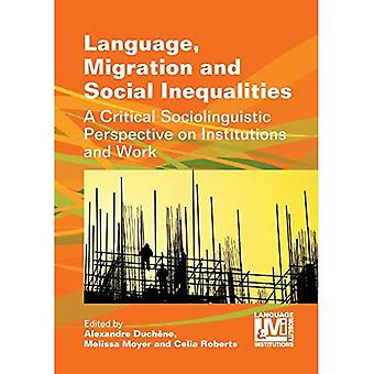 Language, Migration and Social Inequalities: A Critical Sociolinguistic Perspective on Institutions and Work (...