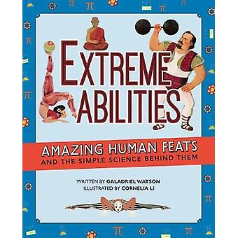 Extreme Abilities - Amazing Human Feats and the Simple Science Behind