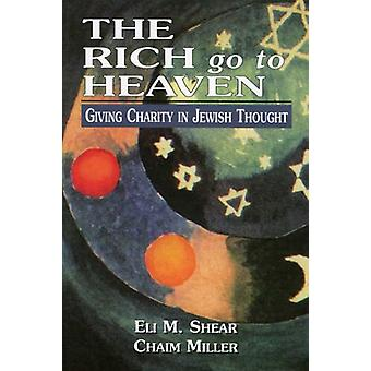 The Rich Go to Heaven - Giving Charity in Jewish Thought by Eli M. She
