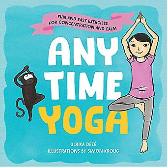 Anytime Yoga - Fun and Easy Exercises for Concentration and Calm by Ul