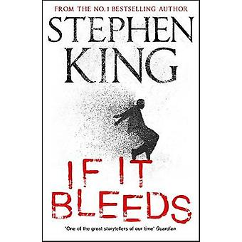 If It Bleeds - four irresistible new stories from the master - includi