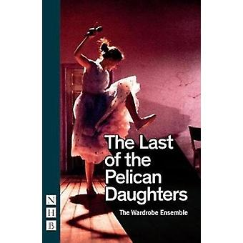 The Last of the Pelican Daughters NHB Modern Plays by The Wardrobe Ensemble