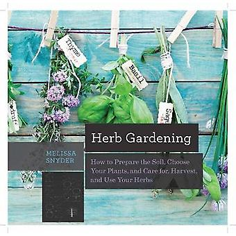 Herb Gardening How to Prepare the Soil Choose Your Plants and Care for Harvest and Use Your Herbs Countryman Know How