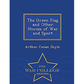 The Green Flag and Other Stories of War and Sport - War College Serie
