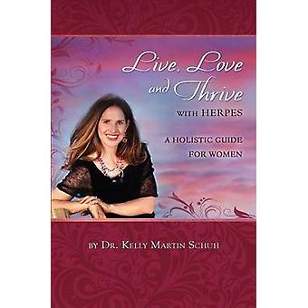 Live - Love and Thrive with Herpes - A Holistic Guide For Women by Kel