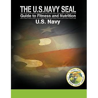 The U.S. Navy Seal Guide to Fitness and Nutrition by U S Navy - 97816