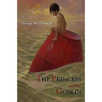 The Princess and the Goblin by George MacDonald - 9781614271734 Book