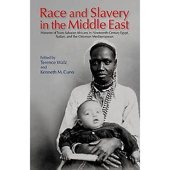 Race and Slavery in the Middle East by Edited by Terence Walz & Edited by Kenneth M Cuno