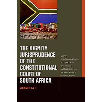 The Dignity Jurisprudence of the Constitutional Court of South Africa by Stu WoolmanSam FullerJason BrickhillMichael BishopDiana Dunbar