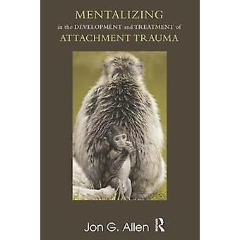 Mentalizing in the Development and Treatment of Attachment Trauma Developments in Psychoanalysis