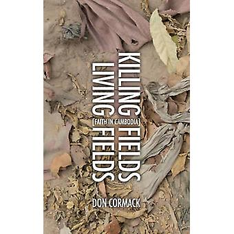 Killing Fields Living Fields  Faith in Cambodia by Don Cormack