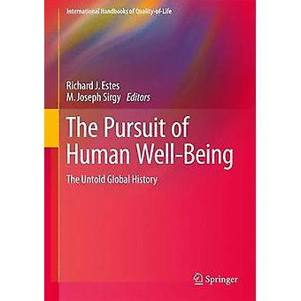 The Pursuit of Human WellBeing by Edited by Richard J Estes & Edited by M Joseph Sirgy