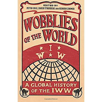 Wobblies of the World - A Global History of the IWW by Peter Cole - 97