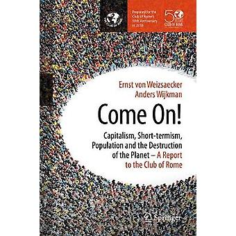 Come On! - Capitalism - Short-termism - Population and the Destruction
