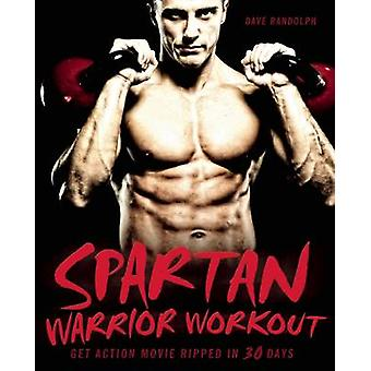 Spartan Warrior Workout - Get Action Movie Ripped in 30 Days by Dave R
