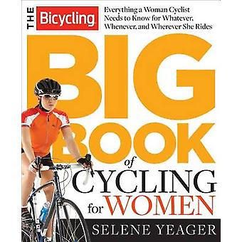 The Bicycling Big Book of Cycling for Women by Selene Yeager - 978162