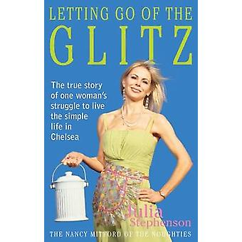 Letting Go of the Glitz - The True Story of One Woman's Struggle to Li