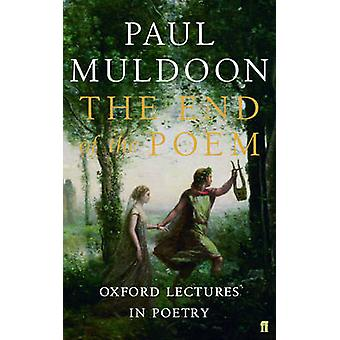 The End of the Poem - Oxford Lectures by Paul Muldoon - 9780571240814