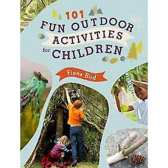 101 Fun Outdoor Activities for Children by Fiona Bird - 9781782495789
