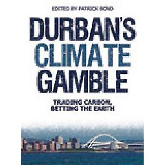 Durban's Climate Gamble - Trading Carbon - Betting the Earth by Patric