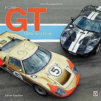 Ford GT - toen en nu door Adrian Streather - 9781787111264 boek