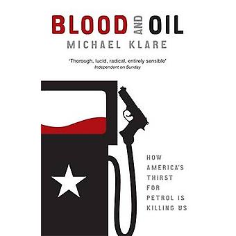 Blood and Oil - The Dangers and Consequences of America's Growing Petr
