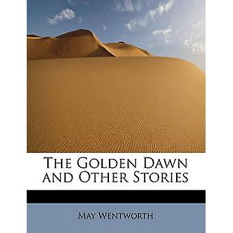 The Golden Dawn and Other Stories by Wentworth & May