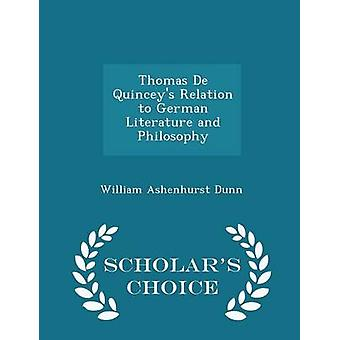 Thomas De Quinceys Relation to German Literature and Philosophy  Scholars Choice Edition by Dunn & William Ashenhurst