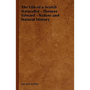 The Life of a Scotch Naturalist  Thomas Edward  Nature and Natural History by Smiles & Samuel & Jr.
