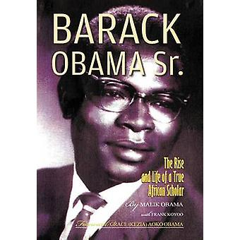 Barack Obama Sr. The Rise and Life of a True African Scholar by Obama & Abongo Malik