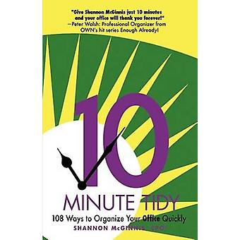 The 10Minute Tidy 108 Ways to Organize Your Office Quickly by McGinnis & Shannon