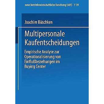 Multipersonale Kaufentscheidungen Empirische analizzare zur Operationalisierung von Einflubeziehungen im comprare Center da Bschken & Joachim