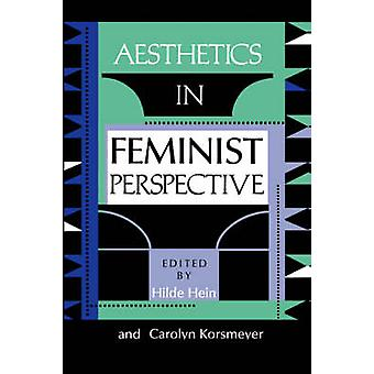 Aesthetics in Feminist Perspective by Hilde S. Hein - Carolyn Korsmey
