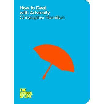 Miten käsitellä vastoinkäymiset (päämarkkina Ed.) Christopher Hamilton