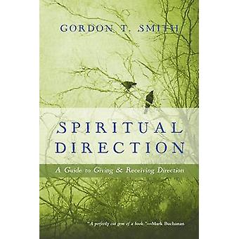 Spiritual Direction - A Guide to Giving & Receiving Direction by Gordo