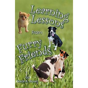Learning Lessons From Furry Friends by Brown & Sarah E.