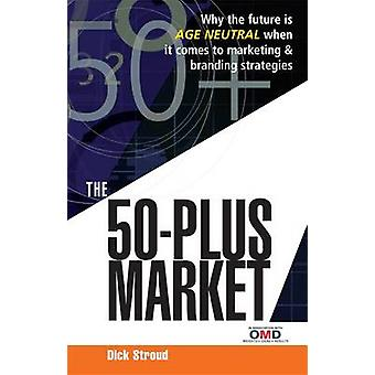 The 50 Plus Market - Why the Future is Age-neutral When it Comes to Ma
