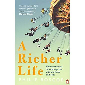 A Richer Life: How Economics Can Change the Way We Think and Feel