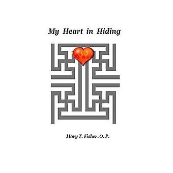 My Heart in Hiding by Fisher & O.P. & Mary T.