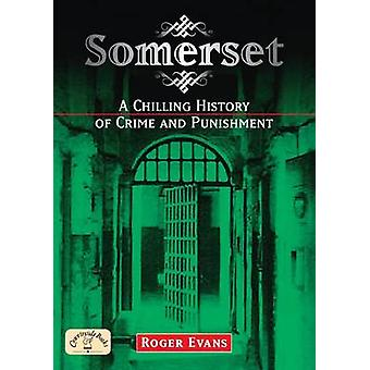 Somerset A Chilling History of Crime and Punishment by Roger Evans