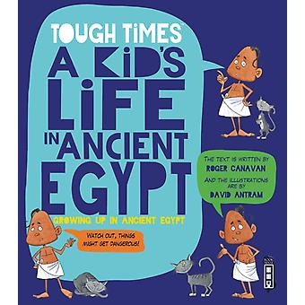 Tough Times A Kids Life in Ancient Egypt by Canavan & Roger