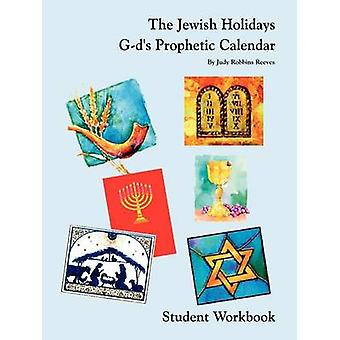 The Jewish Holidays Gds Prophetic Calendar Student Workbook by Reeves & Judy Robbins